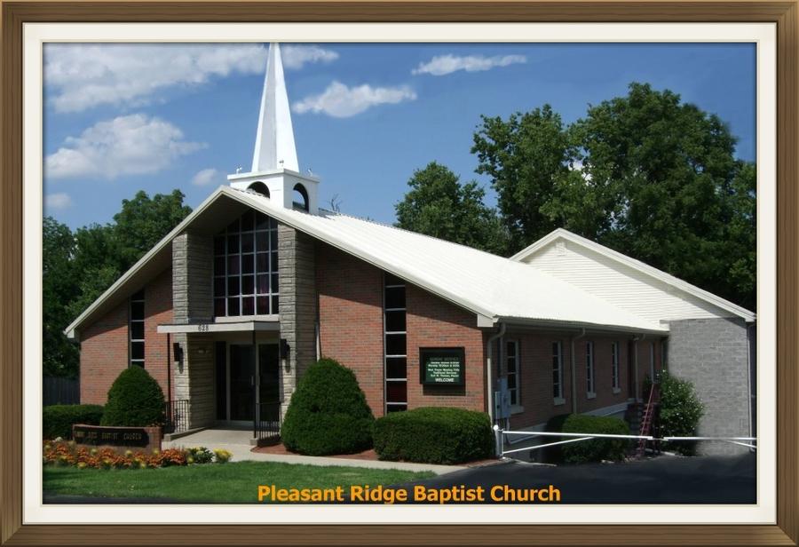 Pleasant Ridge Baptist Church An Independent Sovereign Grace